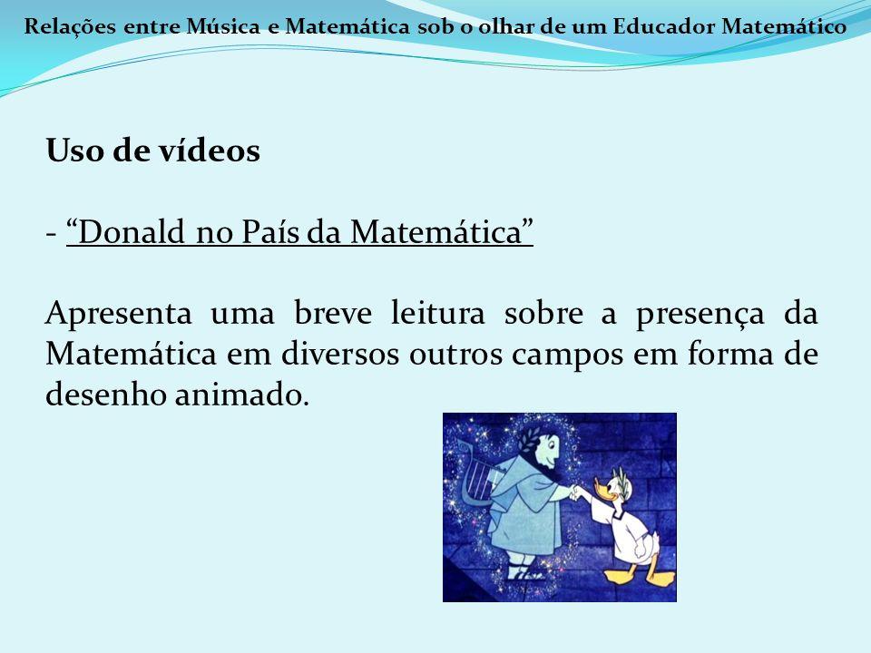 Uso de vídeos - Donald no País da Matemática Apresenta uma breve leitura sobre a presença da Matemática em diversos outros campos em forma de desenho