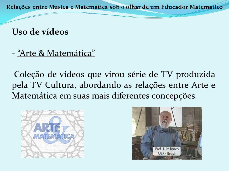 Relações entre Música e Matemática sob o olhar de um Educador Matemático Uso de vídeos - Arte & Matemática Coleção de vídeos que virou série de TV pro