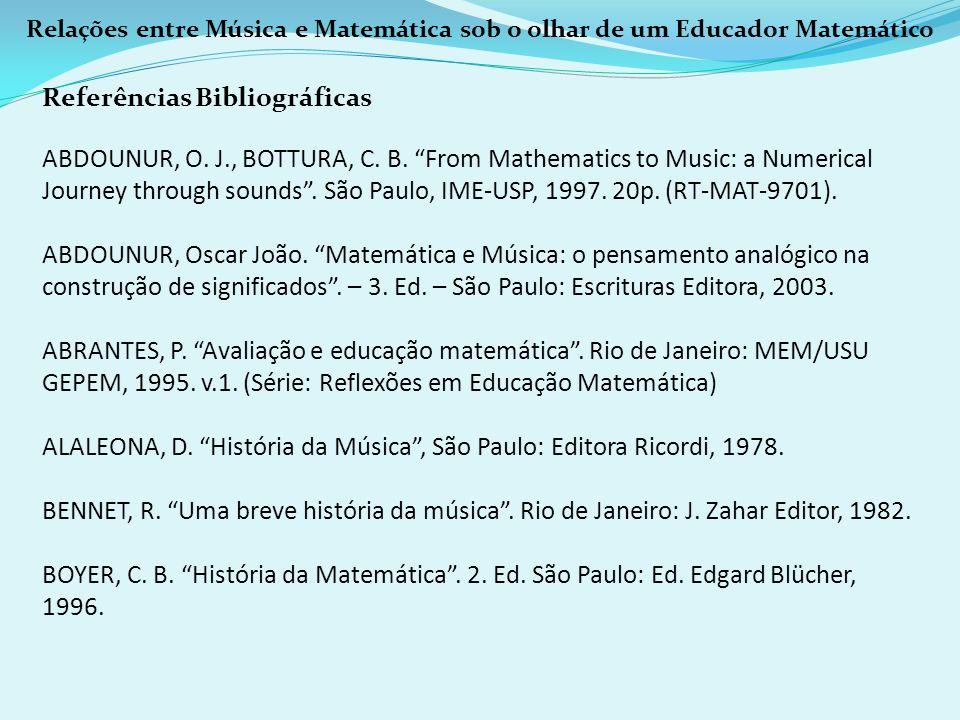 Relações entre Música e Matemática sob o olhar de um Educador Matemático Referências Bibliográficas ABDOUNUR, O. J., BOTTURA, C. B. From Mathematics t