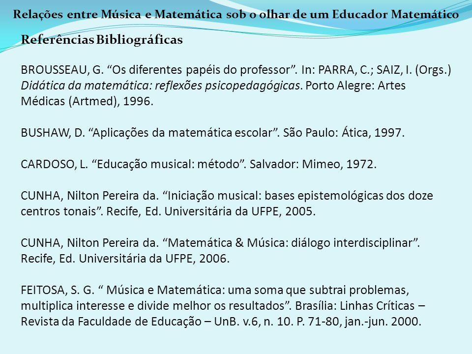 Relações entre Música e Matemática sob o olhar de um Educador Matemático Referências Bibliográficas BROUSSEAU, G. Os diferentes papéis do professor. I
