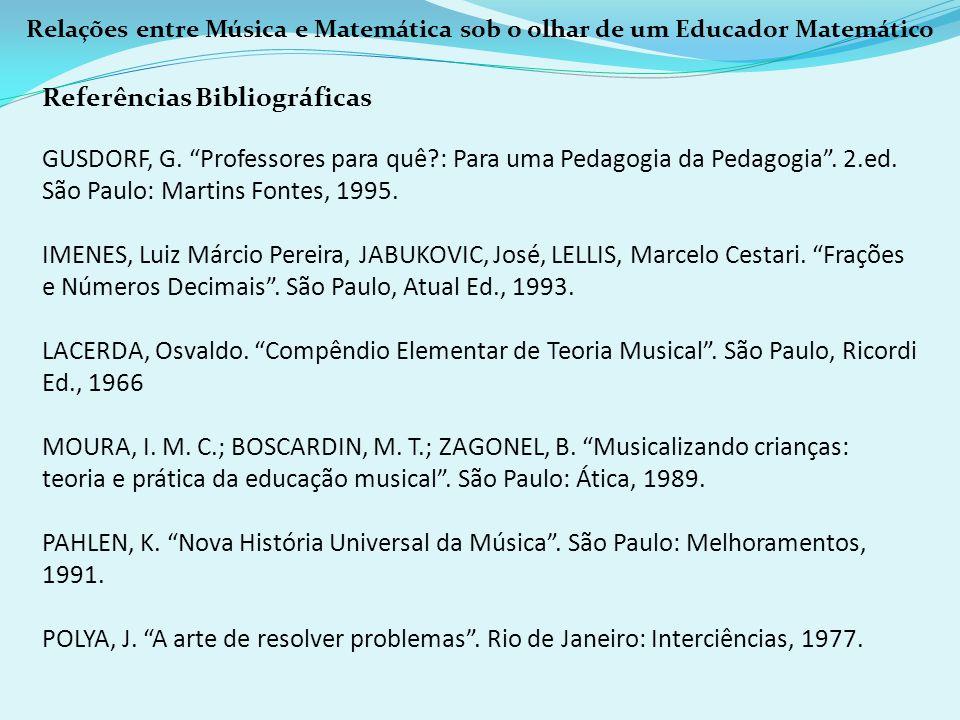 Relações entre Música e Matemática sob o olhar de um Educador Matemático Referências Bibliográficas GUSDORF, G. Professores para quê?: Para uma Pedago