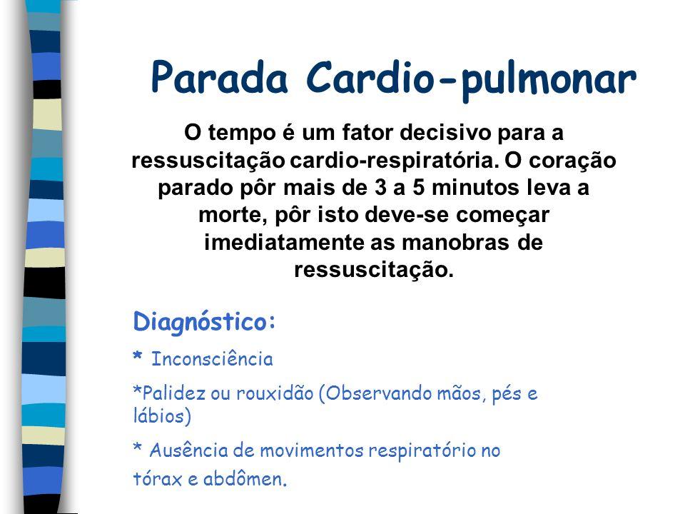 Parada Cardio-pulmonar O tempo é um fator decisivo para a ressuscitação cardio-respiratória.