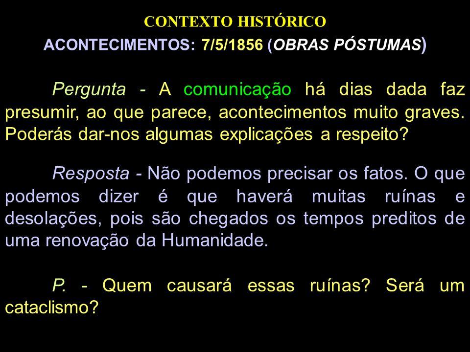 CONTEXTO HISTÓRICO ACONTECIMENTOS: 7/5/1856 (OBRAS PÓSTUMAS ) Pergunta - A comunicação há dias dada faz presumir, ao que parece, acontecimentos muito