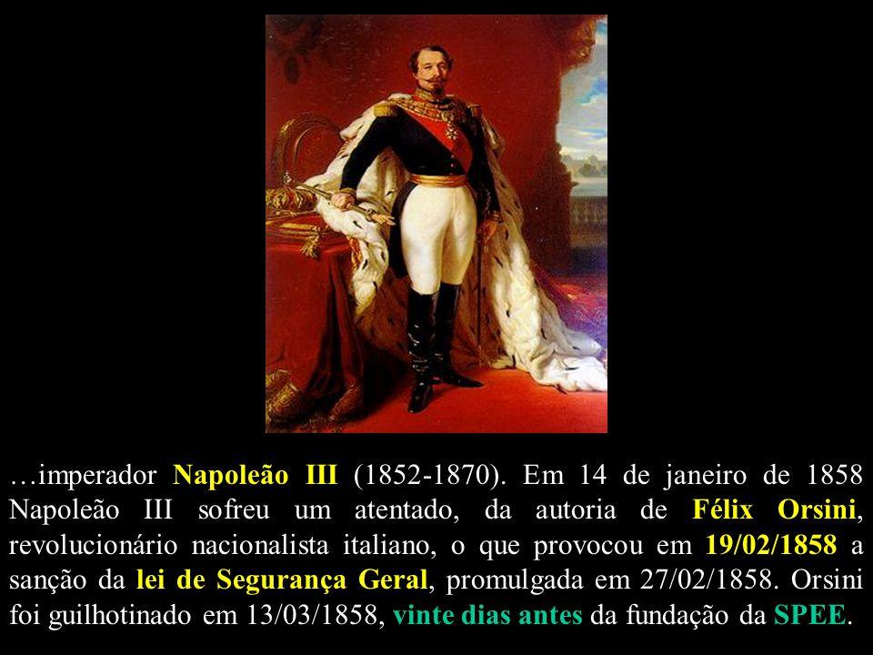 …imperador Napoleão III (1852-1870). Em 14 de janeiro de 1858 Napoleão III sofreu um atentado, da autoria de Félix Orsini, revolucionário nacionalista