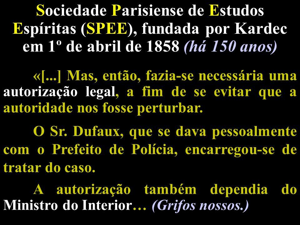 Sociedade Parisiense de Estudos Espíritas (SPEE), fundada por Kardec em 1º de abril de 1858 (há 150 anos) «[...] Mas, então, fazia-se necessária uma a
