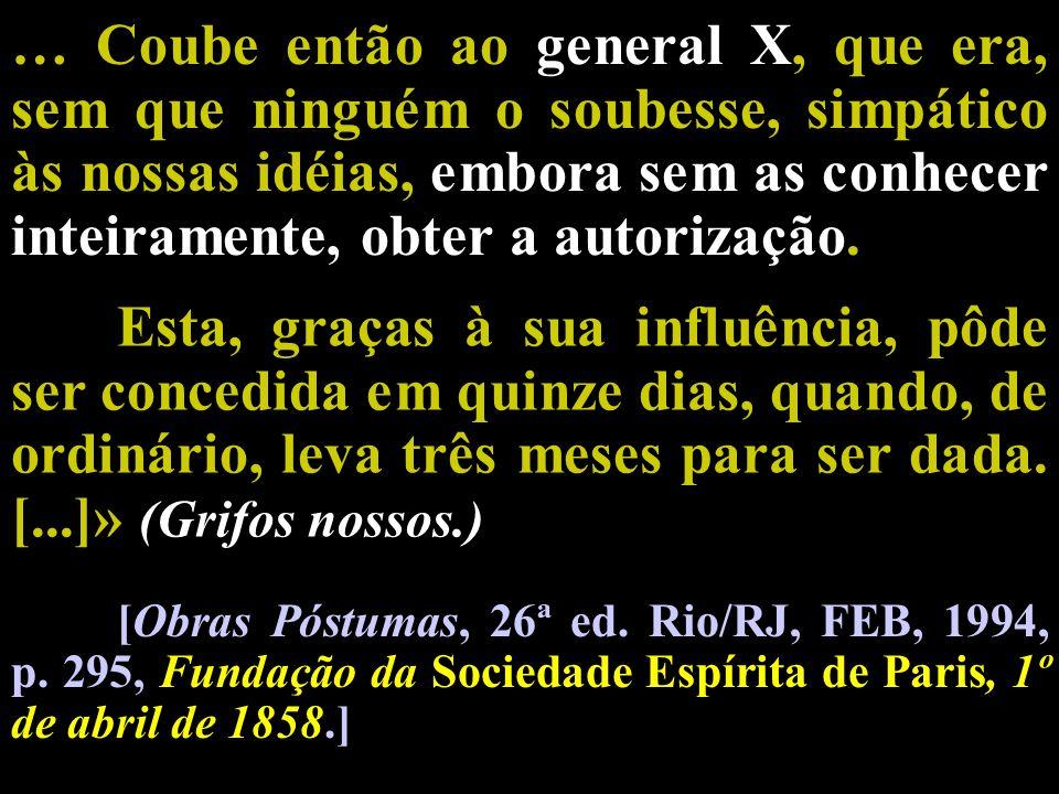 … Coube então ao general X, que era, sem que ninguém o soubesse, simpático às nossas idéias, embora sem as conhecer inteiramente, obter a autorização.