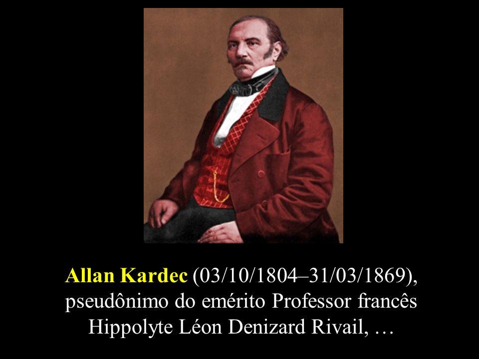 Allan Kardec (03/10/1804–31/03/1869), pseudônimo do emérito Professor francês Hippolyte Léon Denizard Rivail, …