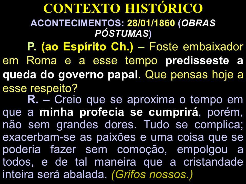 CONTEXTO HISTÓRICO ACONTECIMENTOS: 28/01/1860 (OBRAS PÓSTUMAS) P. (ao Espírito Ch.) – Foste embaixador em Roma e a esse tempo predisseste a queda do g