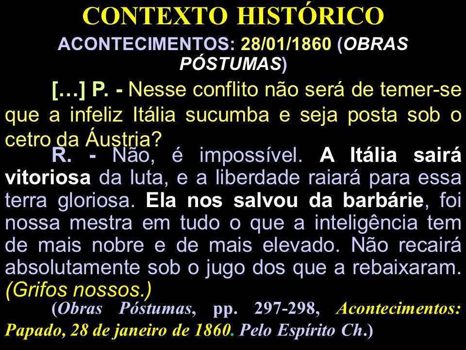 CONTEXTO HISTÓRICO ACONTECIMENTOS: 28/01/1860 (OBRAS PÓSTUMAS) […] P. - Nesse conflito não será de temer-se que a infeliz Itália sucumba e seja posta