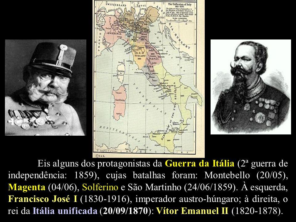 Eis alguns dos protagonistas da Guerra da Itália (2ª guerra de independência: 1859), cujas batalhas foram: Montebello (20/05), Magenta (04/06), Solfer
