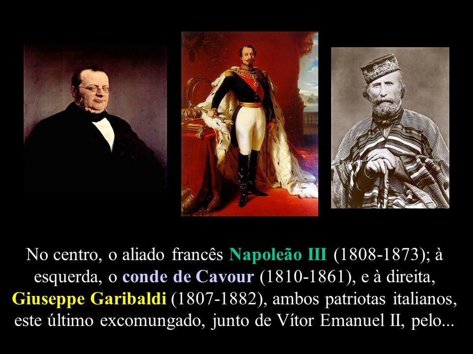 No centro, o aliado francês Napoleão III (1808-1873); à esquerda, o conde de Cavour (1810-1861), e à direita, Giuseppe Garibaldi (1807-1882), ambos pa