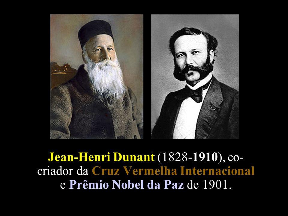 Jean-Henri Dunant (1828-1910), co- criador da Cruz Vermelha Internacional e Prêmio Nobel da Paz de 1901.