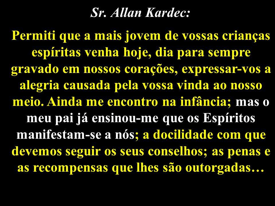 Sr. Allan Kardec: Permiti que a mais jovem de vossas crianças espíritas venha hoje, dia para sempre gravado em nossos corações, expressar-vos a alegri