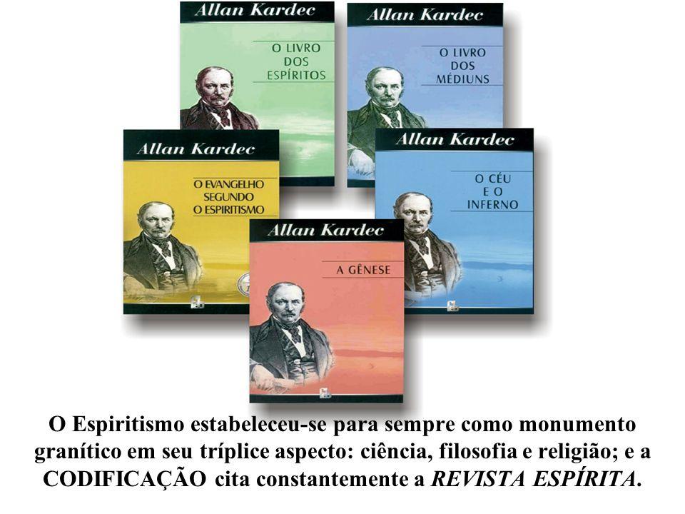 O Espiritismo estabeleceu-se para sempre como monumento granítico em seu tríplice aspecto: ciência, filosofia e religião; e a CODIFICAÇÃO cita constan