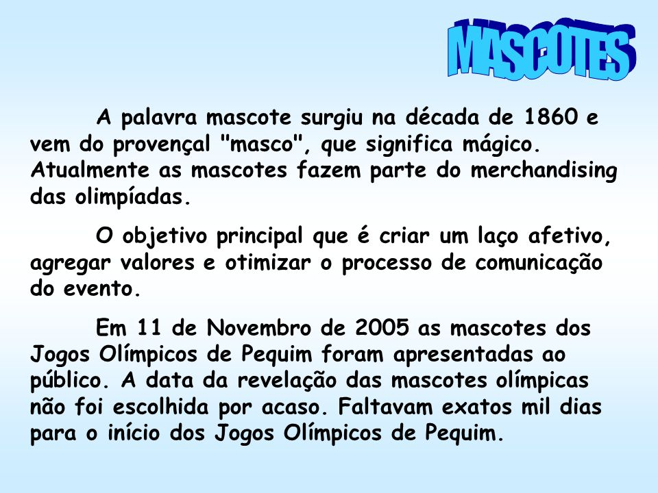 A palavra mascote surgiu na década de 1860 e vem do provençal masco , que significa mágico.