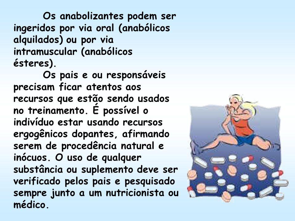 Os anabolizantes podem ser ingeridos por via oral (anabólicos alquilados) ou por via intramuscular (anabólicos ésteres).