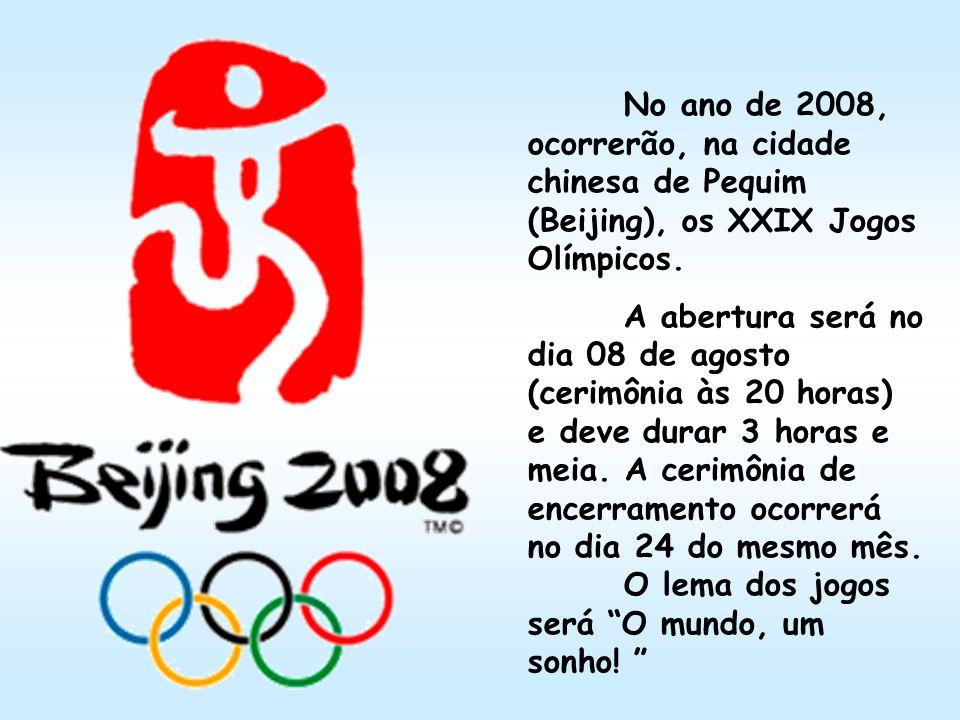 No ano de 2008, ocorrerão, na cidade chinesa de Pequim (Beijing), os XXIX Jogos Olímpicos. A abertura será no dia 08 de agosto (cerimônia às 20 horas)