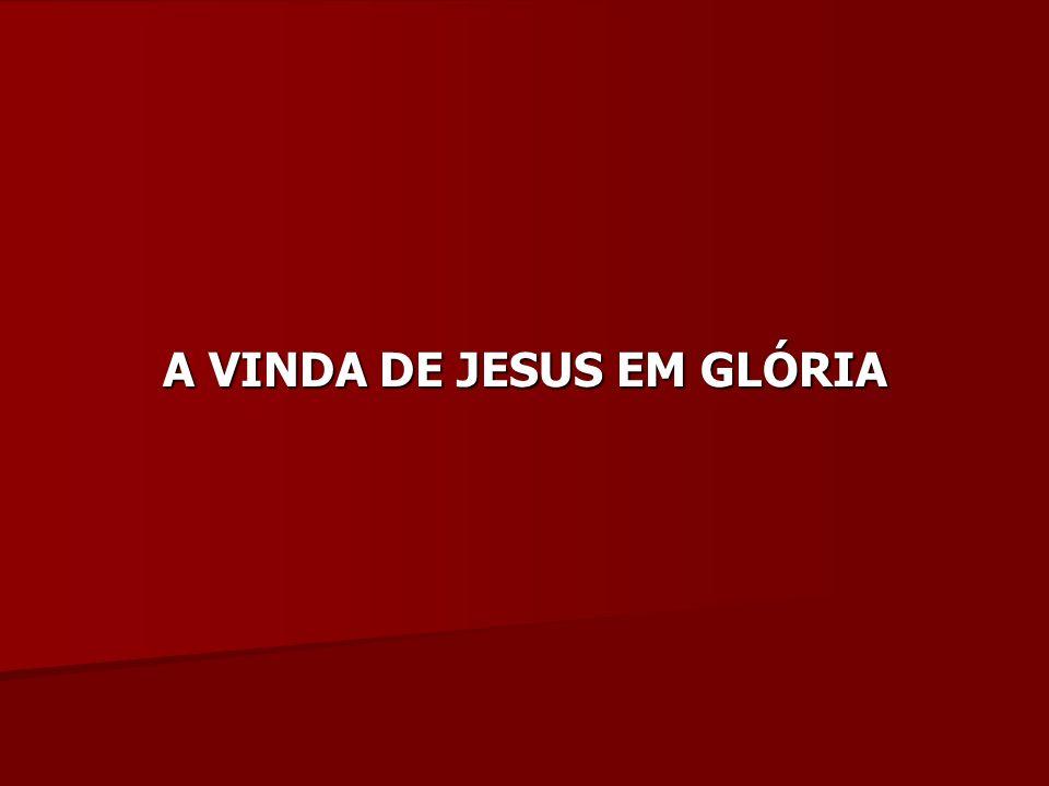 A VINDA DE JESUS EM GLÓRIA