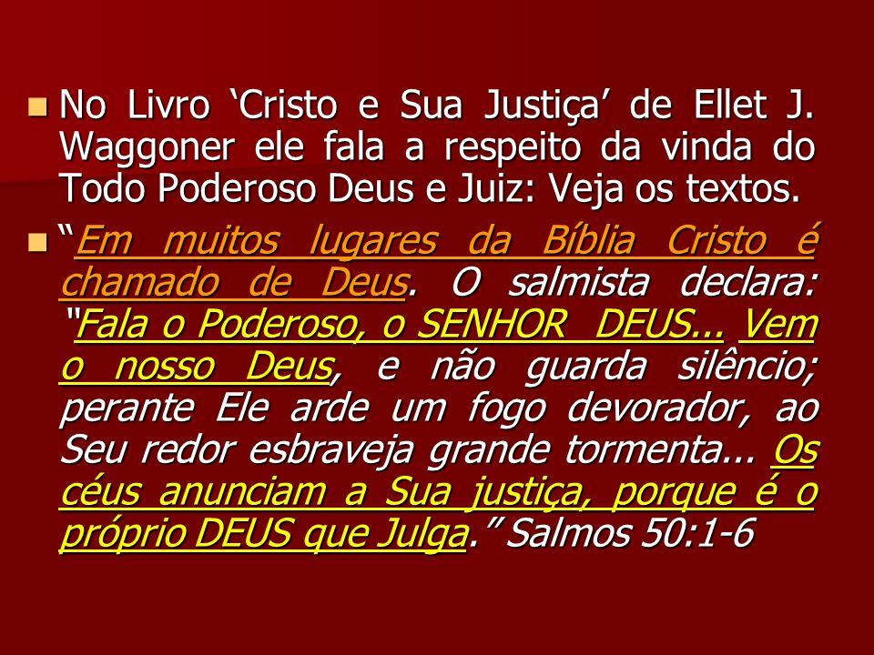 No Livro Cristo e Sua Justiça de Ellet J. Waggoner ele fala a respeito da vinda do Todo Poderoso Deus e Juiz: Veja os textos. No Livro Cristo e Sua Ju