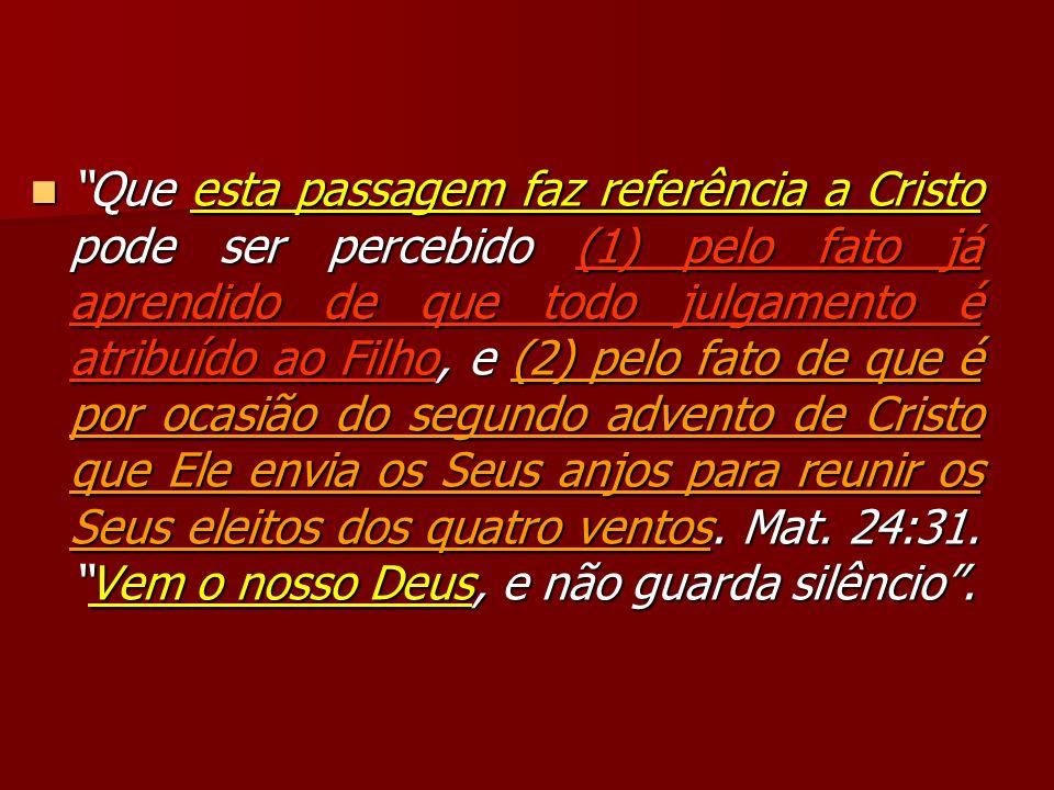 Que esta passagem faz referência a Cristo pode ser percebido (1) pelo fato já aprendido de que todo julgamento é atribuído ao Filho, e (2) pelo fato d
