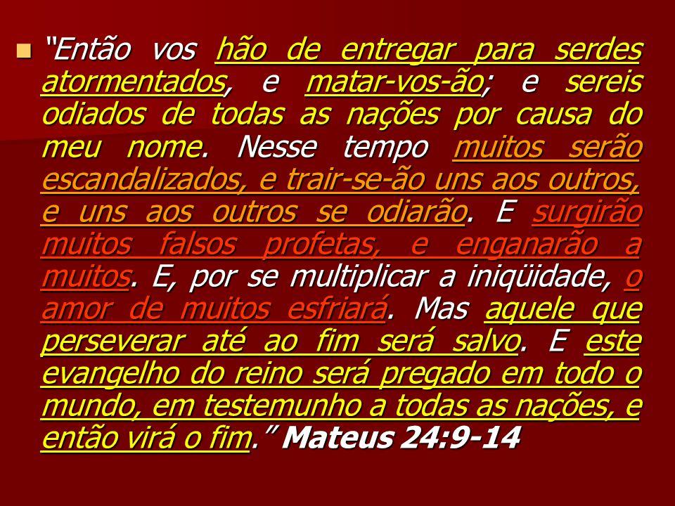 Então vos hão de entregar para serdes atormentados, e matar-vos-ão; e sereis odiados de todas as nações por causa do meu nome. Nesse tempo muitos serã