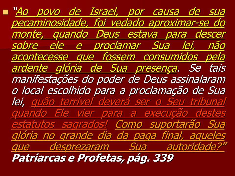 Ao povo de Israel, por causa de sua pecaminosidade, foi vedado aproximar-se do monte, quando Deus estava para descer sobre ele e proclamar Sua lei, nã