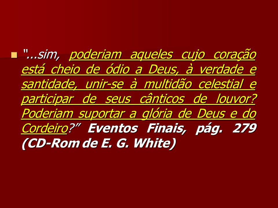 ...sim, poderiam aqueles cujo coração está cheio de ódio a Deus, à verdade e santidade, unir-se à multidão celestial e participar de seus cânticos de