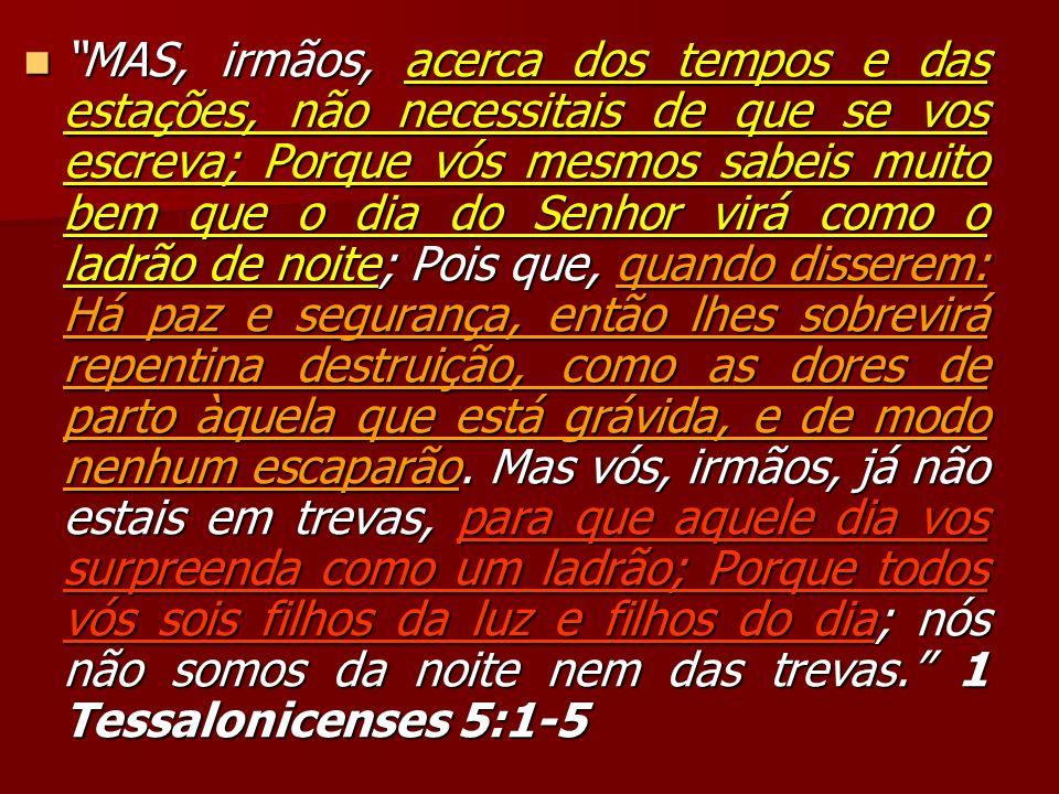 MAS, irmãos, acerca dos tempos e das estações, não necessitais de que se vos escreva; Porque vós mesmos sabeis muito bem que o dia do Senhor virá como