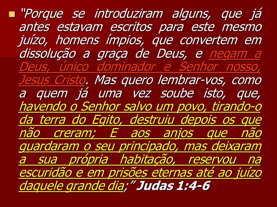 Porque se introduziram alguns, que já antes estavam escritos para este mesmo juízo, homens ímpios, que convertem em dissolução a graça de Deus, e nega