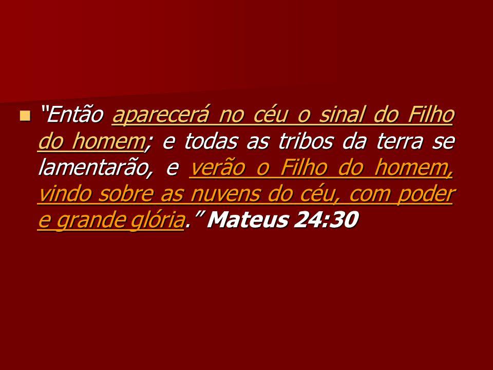 Então aparecerá no céu o sinal do Filho do homem; e todas as tribos da terra se lamentarão, e verão o Filho do homem, vindo sobre as nuvens do céu, co