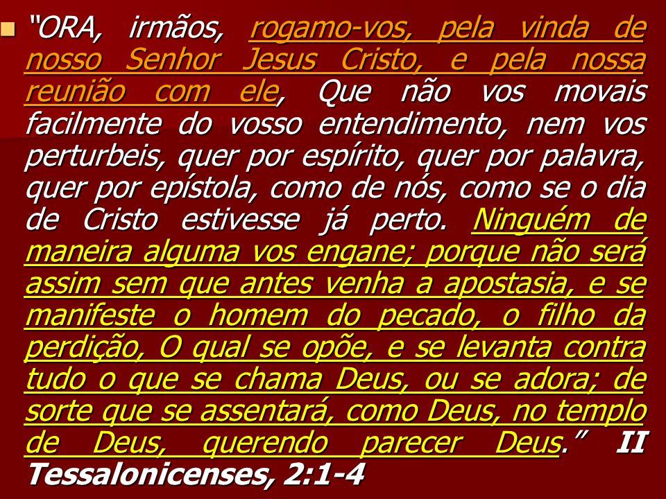 ORA, irmãos, rogamo-vos, pela vinda de nosso Senhor Jesus Cristo, e pela nossa reunião com ele, Que não vos movais facilmente do vosso entendimento, n
