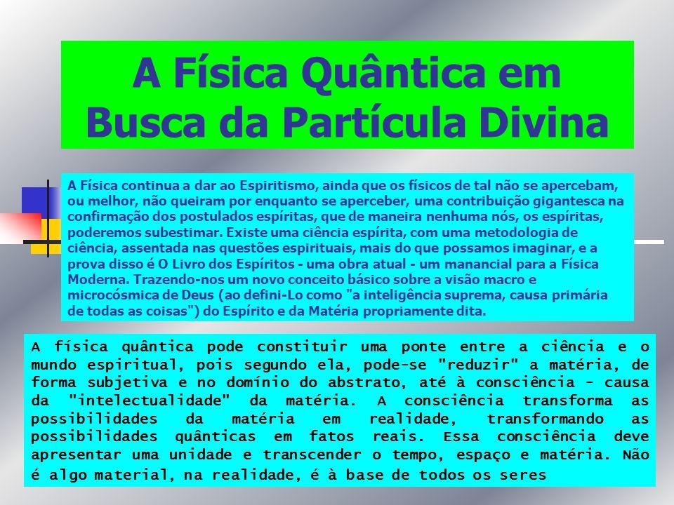 A Física Quântica em Busca da Partícula Divina A Física continua a dar ao Espiritismo, ainda que os físicos de tal não se apercebam, ou melhor, não qu