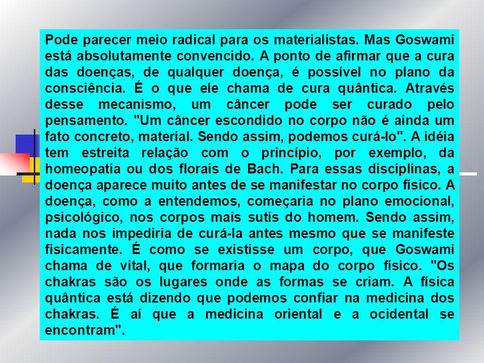 Goswami defende que a mente pode alterar a matéria, porque partem de uma mesma essência.