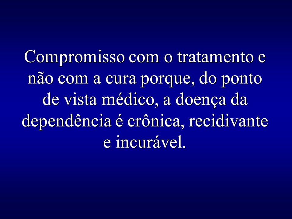 Compromisso com o tratamento e não com a cura porque, do ponto de vista médico, a doença da dependência é crônica, recidivante e incurável.