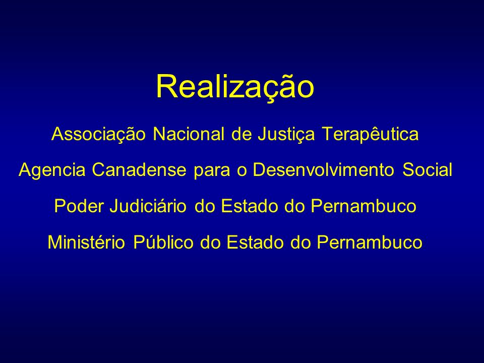 Realização Associação Nacional de Justiça Terapêutica Agencia Canadense para o Desenvolvimento Social Poder Judiciário do Estado do Pernambuco Ministé