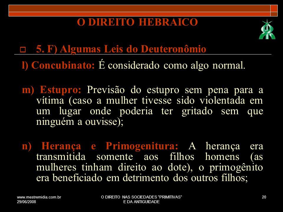 www.mestremidia.com.br 29/06/2008 O DIREITO NAS SOCIEDADES PRIMITIVAS E DA ANTIGUIDADE 21 o) Caridade: É prevista em lei.