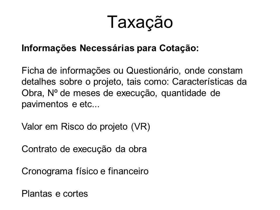Taxação Informações Necessárias para Cotação: Ficha de informações ou Questionário, onde constam detalhes sobre o projeto, tais como: Características