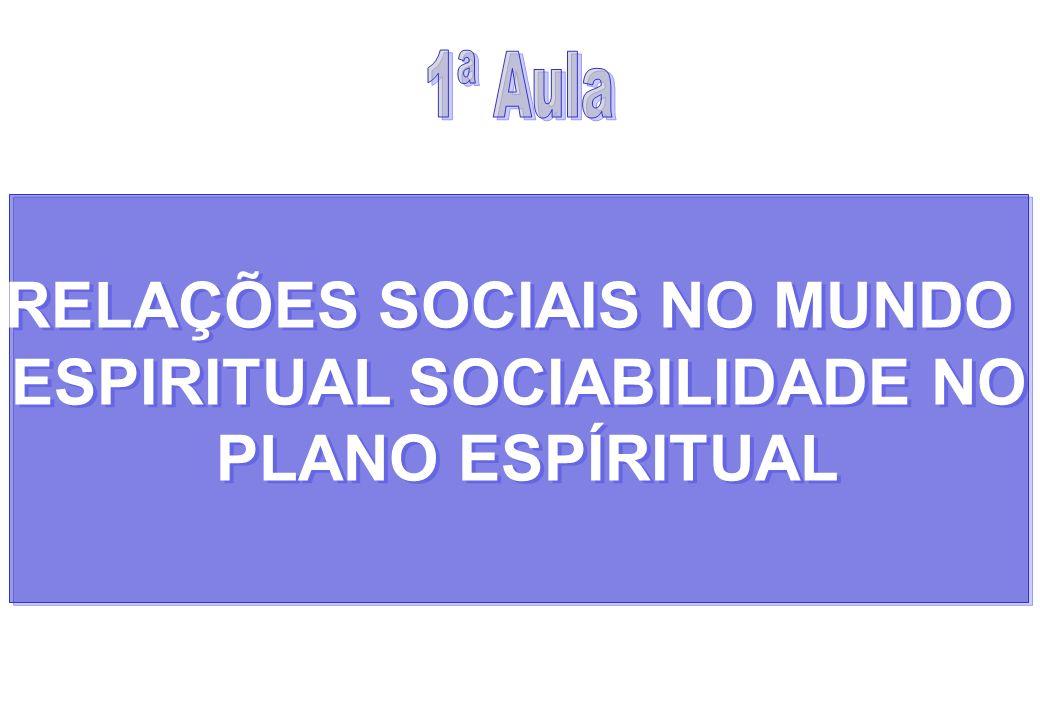 RELAÇÕES SOCIAIS NO MUNDO ESPIRITUAL SOCIABILIDADE NO PLANO ESPÍRITUAL RELAÇÕES SOCIAIS NO MUNDO ESPIRITUAL SOCIABILIDADE NO PLANO ESPÍRITUAL