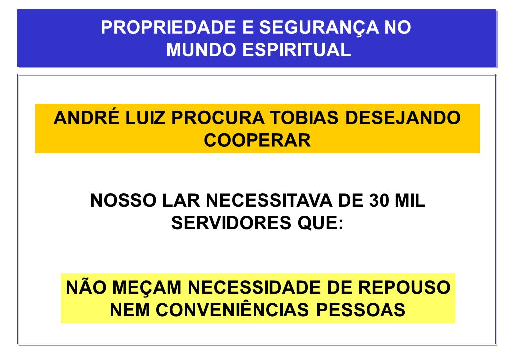 ANDRÉ LUIZ PROCURA TOBIAS DESEJANDO COOPERAR NOSSO LAR NECESSITAVA DE 30 MIL SERVIDORES QUE: NÃO MEÇAM NECESSIDADE DE REPOUSO NEM CONVENIÊNCIAS PESSOA