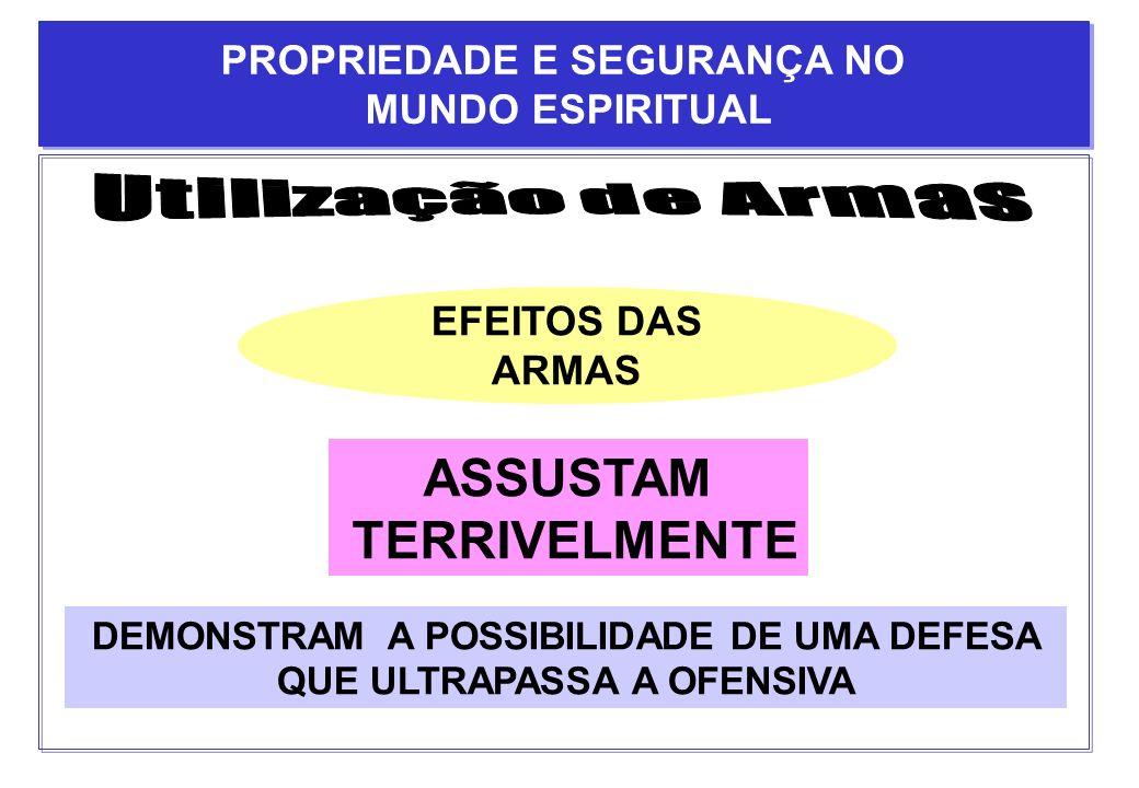 EFEITOS DAS ARMAS ASSUSTAM TERRIVELMENTE DEMONSTRAM A POSSIBILIDADE DE UMA DEFESA QUE ULTRAPASSA A OFENSIVA PROPRIEDADE E SEGURANÇA NO MUNDO ESPIRITUA