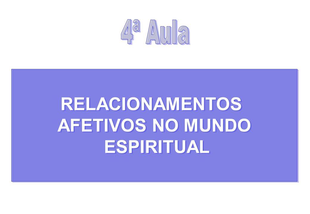 RELACIONAMENTOS AFETIVOS NO MUNDO ESPIRITUAL RELACIONAMENTOS AFETIVOS NO MUNDO ESPIRITUAL
