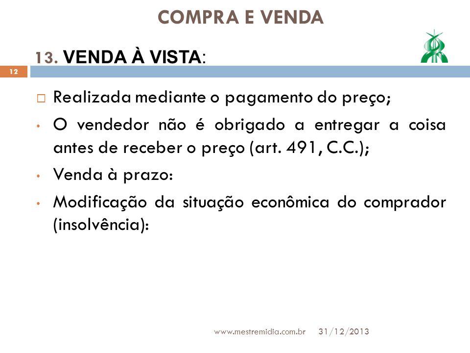 COMPRA E VENDA Realizada mediante o pagamento do preço; O vendedor não é obrigado a entregar a coisa antes de receber o preço (art. 491, C.C.); Venda