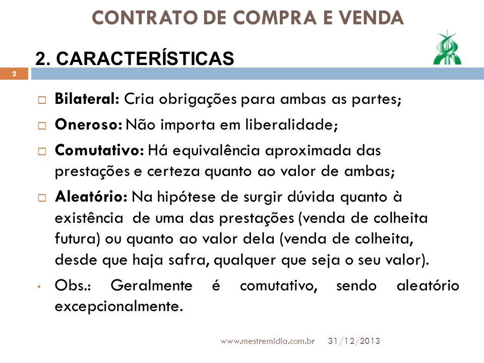 CONTRATO DE COMPRA E VENDA Bilateral: Cria obrigações para ambas as partes; Oneroso: Não importa em liberalidade; Comutativo: Há equivalência aproxima