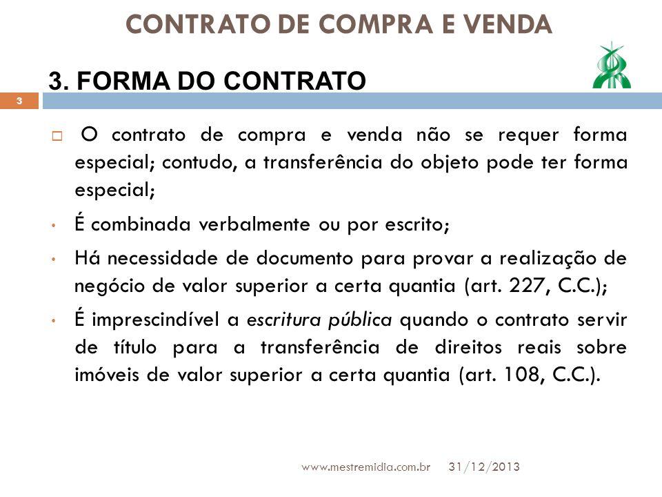 CONTRATO DE COMPRA E VENDA Transferência não for da propriedade, mas de uso: Há o contrato de locaçao ou comodato; Se o pagamento não for em dinheiro: O contrato será de Troca.