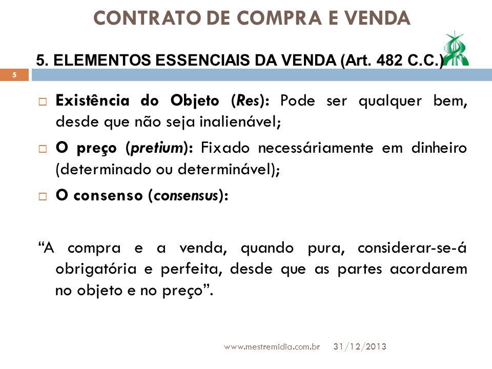 CONTRATO DE COMPRA E VENDA Existência do Objeto (Res): Pode ser qualquer bem, desde que não seja inalienável; O preço (pretium): Fixado necessáriament