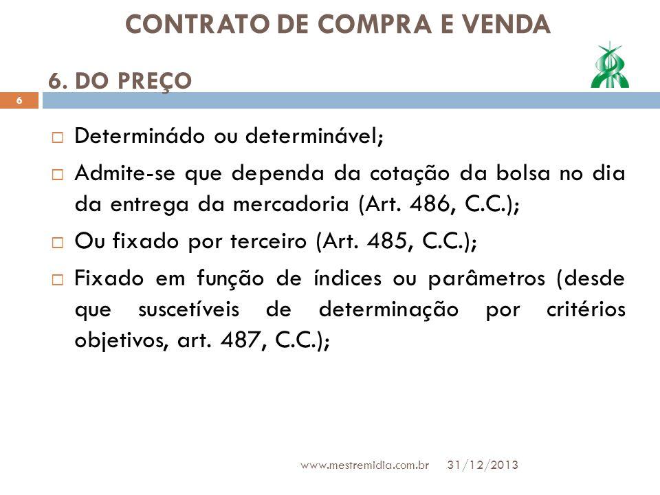 CONTRATO DE COMPRA E VENDA Determinádo ou determinável; Admite-se que dependa da cotação da bolsa no dia da entrega da mercadoria (Art. 486, C.C.); Ou