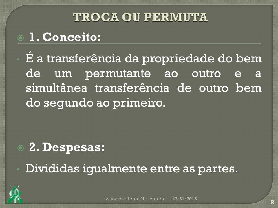 1. Conceito: É a transferência da propriedade do bem de um permutante ao outro e a simultânea transferência de outro bem do segundo ao primeiro. 2. De
