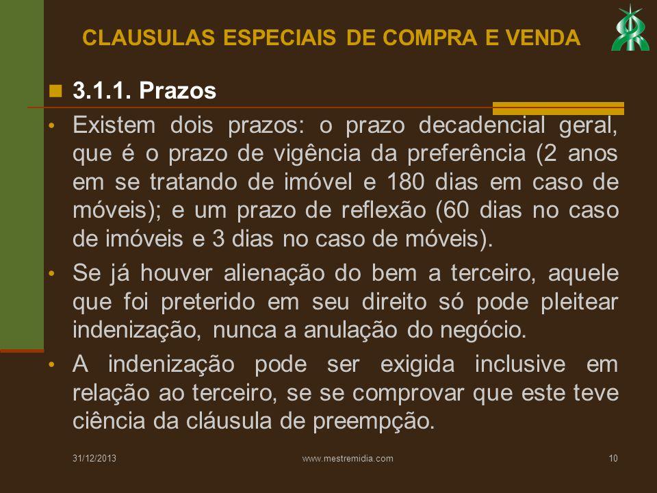 31/12/2013 www.mestremidia.com10 3.1.1. Prazos Existem dois prazos: o prazo decadencial geral, que é o prazo de vigência da preferência (2 anos em se