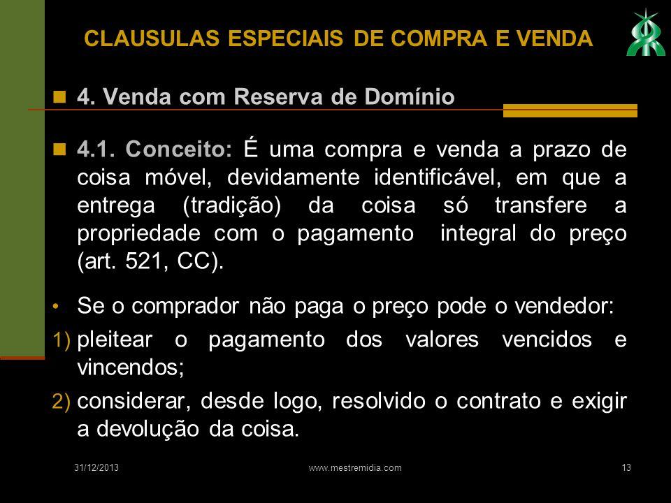 31/12/2013 www.mestremidia.com13 4. Venda com Reserva de Domínio 4.1. Conceito: É uma compra e venda a prazo de coisa móvel, devidamente identificável