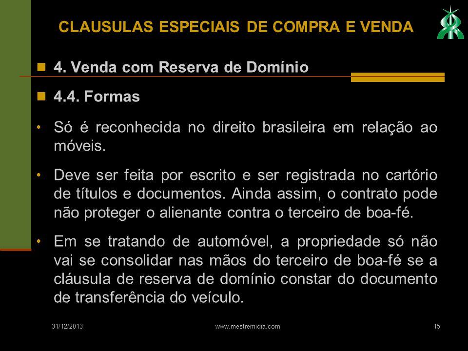 31/12/2013 www.mestremidia.com15 4. Venda com Reserva de Domínio 4.4. Formas Só é reconhecida no direito brasileira em relação ao móveis. Deve ser fei